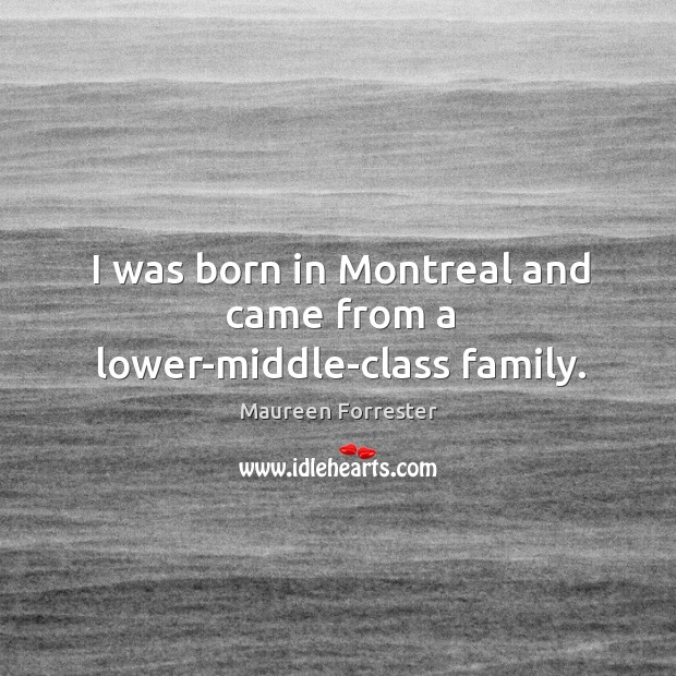 I was born in montreal and came from a lower-middle-class family. Image