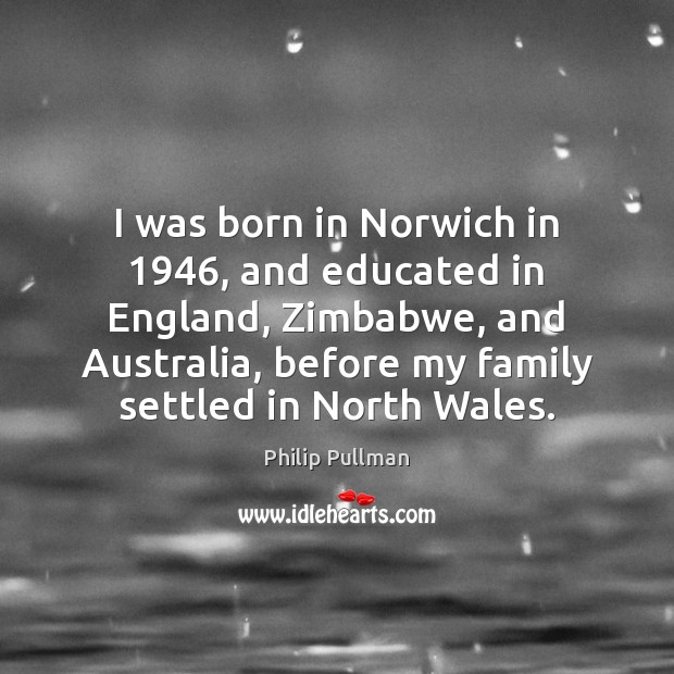 Image about I was born in Norwich in 1946, and educated in England, Zimbabwe, and