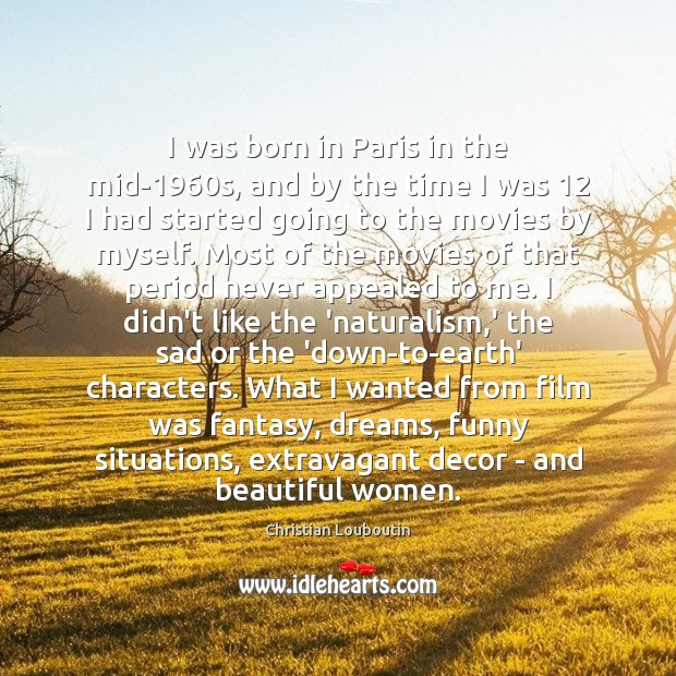 I was born in Paris in the mid-1960s, and by the Christian Louboutin Picture Quote