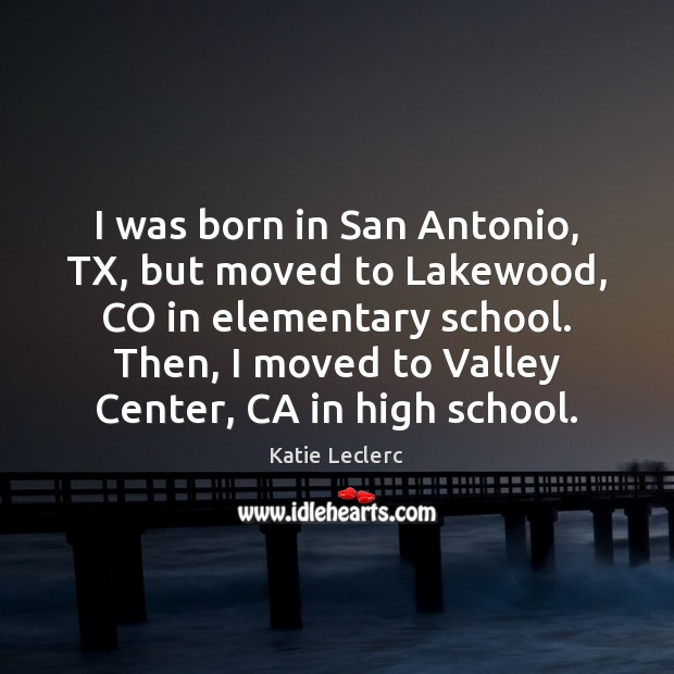 I was born in San Antonio, TX, but moved to Lakewood, CO Image