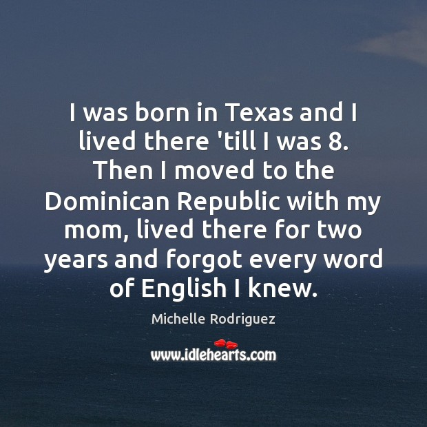 I was born in Texas and I lived there 'till I was 8. Image