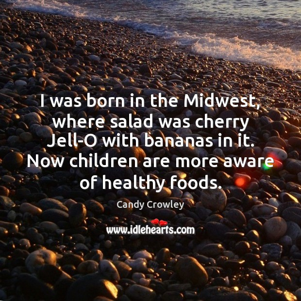 Image, I was born in the Midwest, where salad was cherry Jell-O with