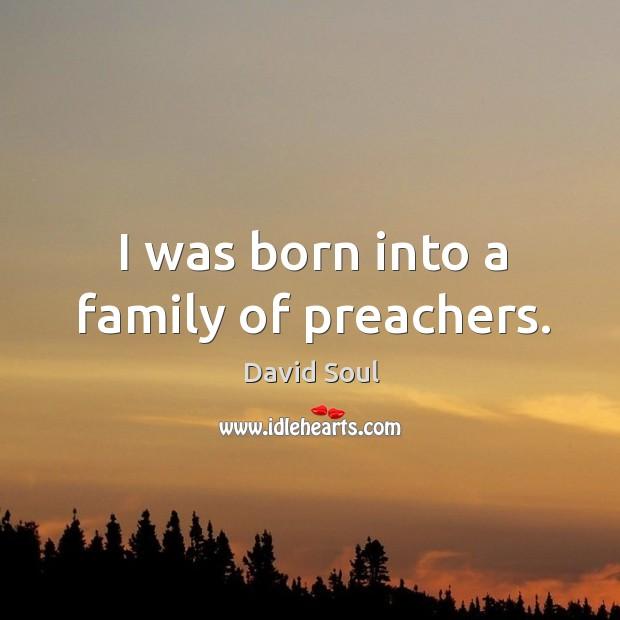 I was born into a family of preachers. David Soul Picture Quote