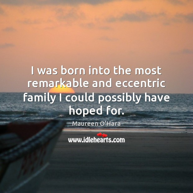 I was born into the most remarkable and eccentric family I could possibly have hoped for. Image