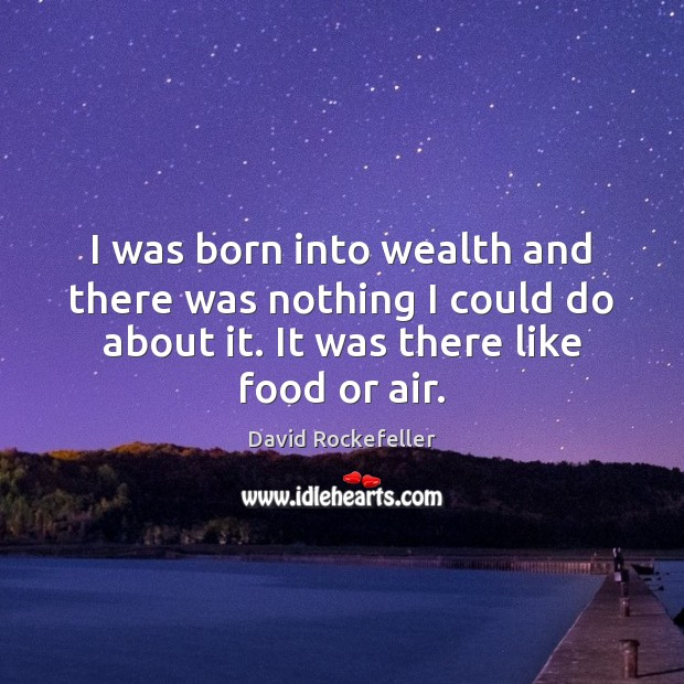 I was born into wealth and there was nothing I could do Image