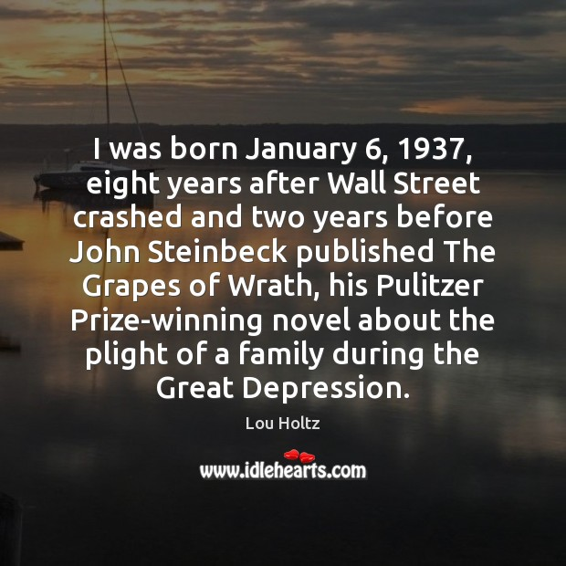 I was born January 6, 1937, eight years after Wall Street crashed and two Lou Holtz Picture Quote