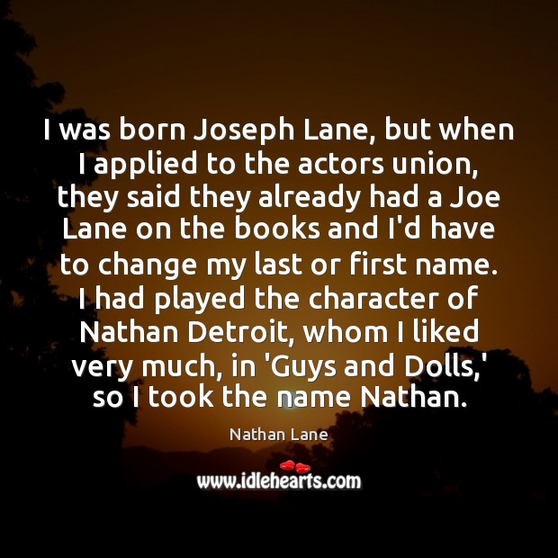 I was born Joseph Lane, but when I applied to the actors Nathan Lane Picture Quote