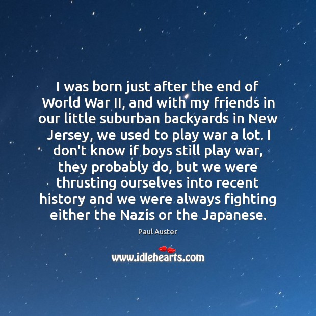 I was born just after the end of World War II, and Paul Auster Picture Quote