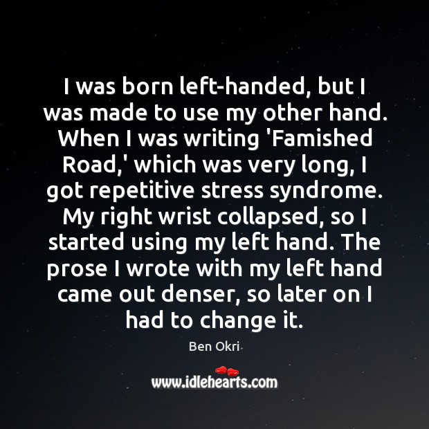 I was born left-handed, but I was made to use my other Ben Okri Picture Quote