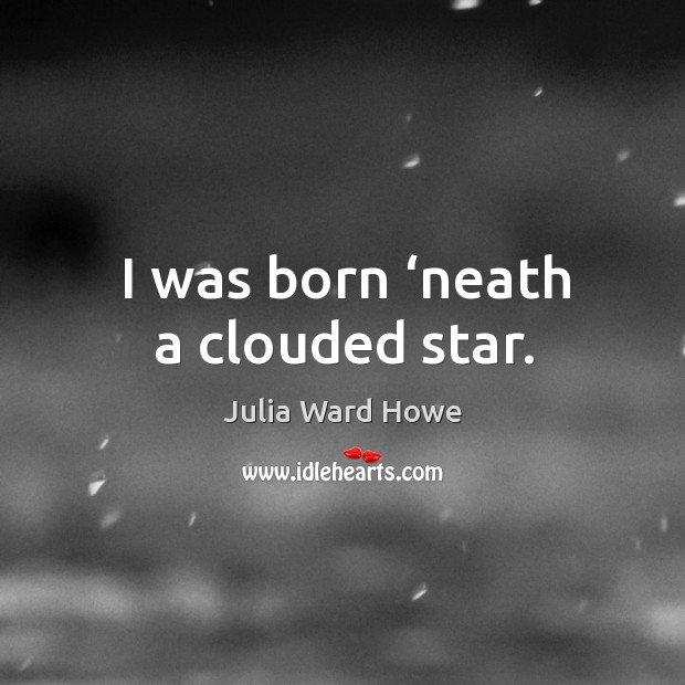 I was born 'neath a clouded star. Image