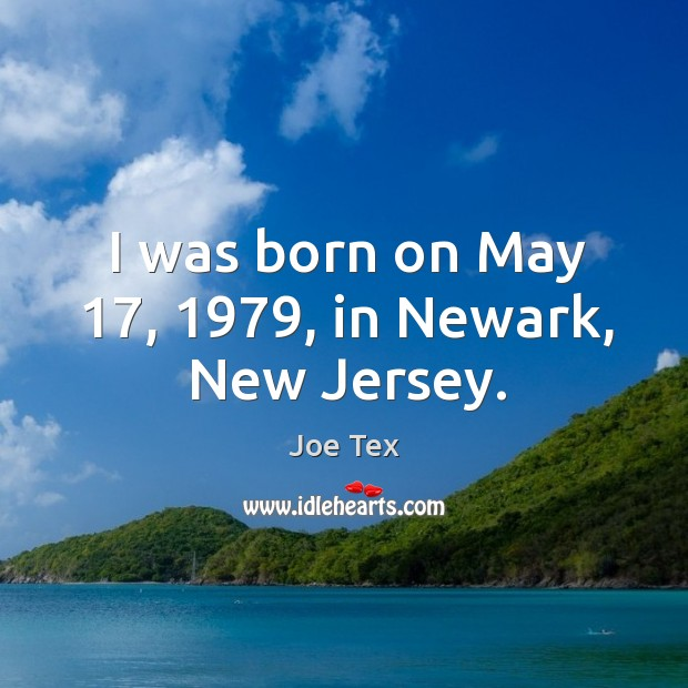 I was born on may 17, 1979, in newark, new jersey. Image