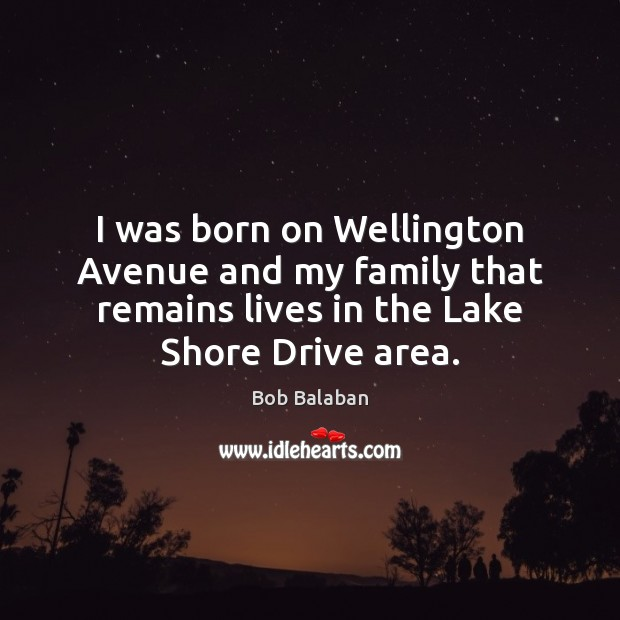 I was born on Wellington Avenue and my family that remains lives Image