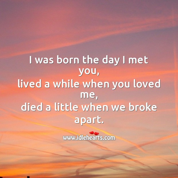 I was born the day I met you Broken Heart Messages Image