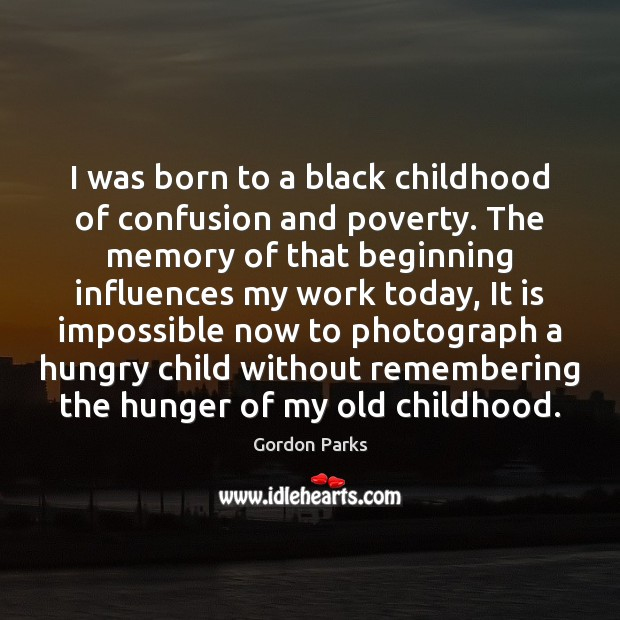 Gordon Parks Picture Quote image saying: I was born to a black childhood of confusion and poverty. The