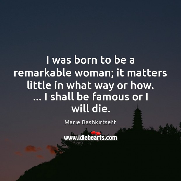 I was born to be a remarkable woman; it matters little in Image
