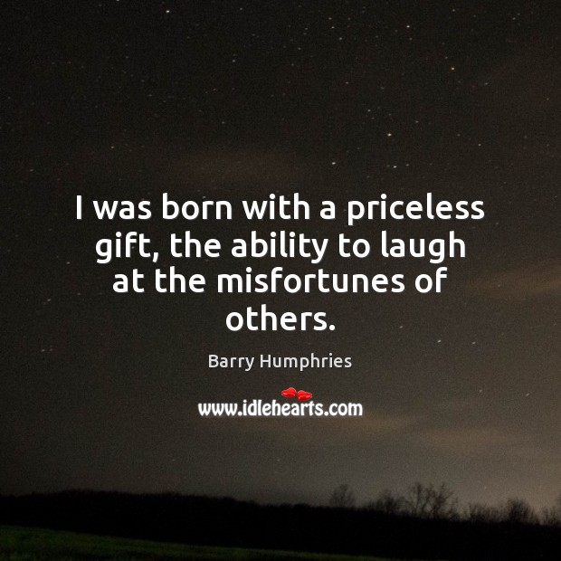 Image, I was born with a priceless gift, the ability to laugh at the misfortunes of others.