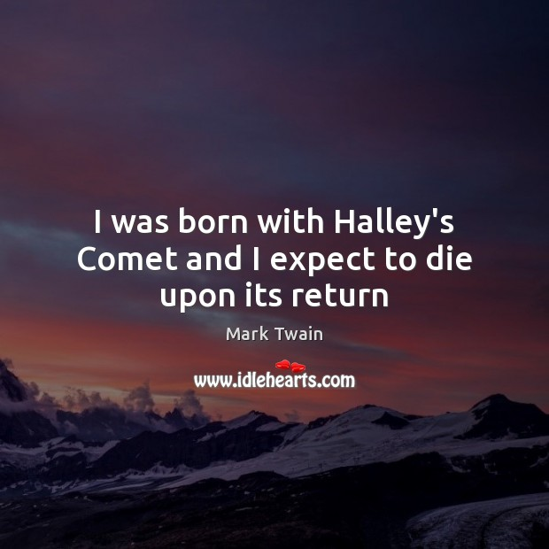 Image, I was born with Halley's Comet and I expect to die upon its return