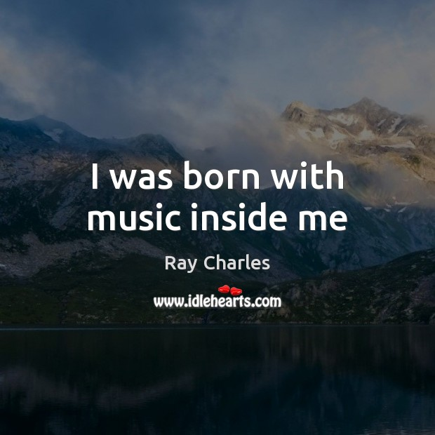 I was born with music inside me Ray Charles Picture Quote