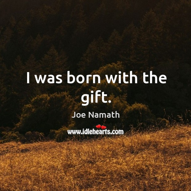 I was born with the gift. Joe Namath Picture Quote