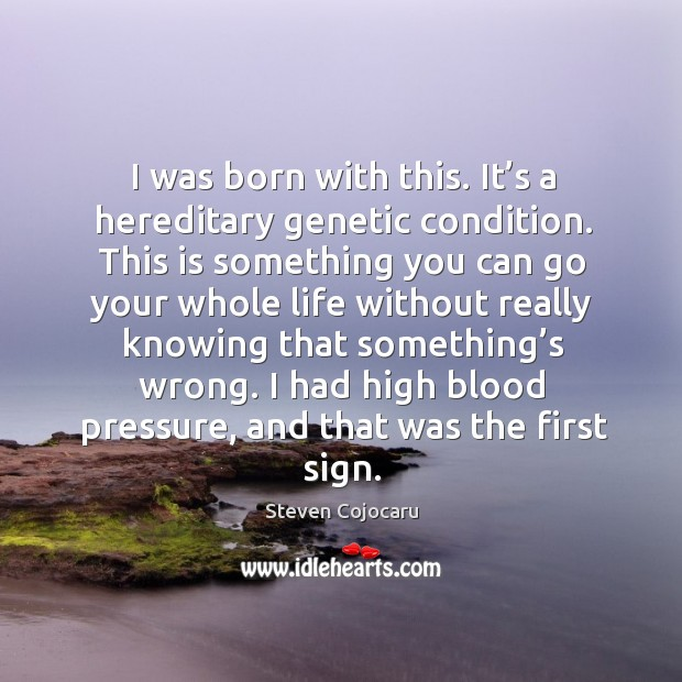 I was born with this. It's a hereditary genetic condition. Steven Cojocaru Picture Quote