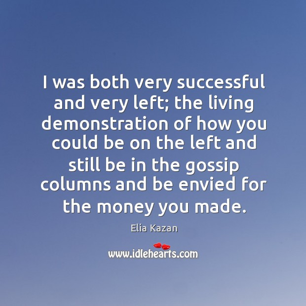 I was both very successful and very left; Elia Kazan Picture Quote