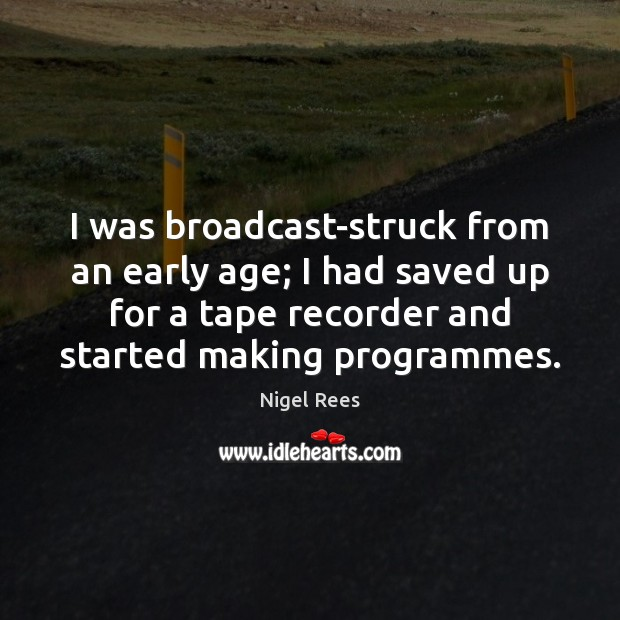 I was broadcast-struck from an early age; I had saved up for Image