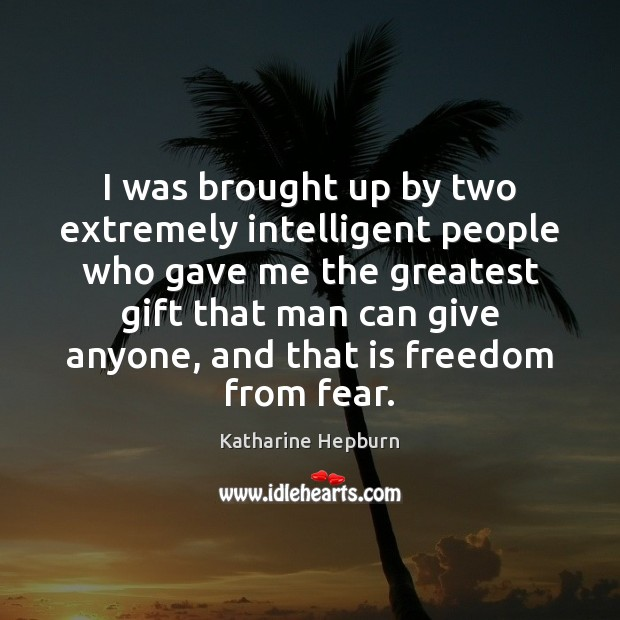 Image, I was brought up by two extremely intelligent people who gave me