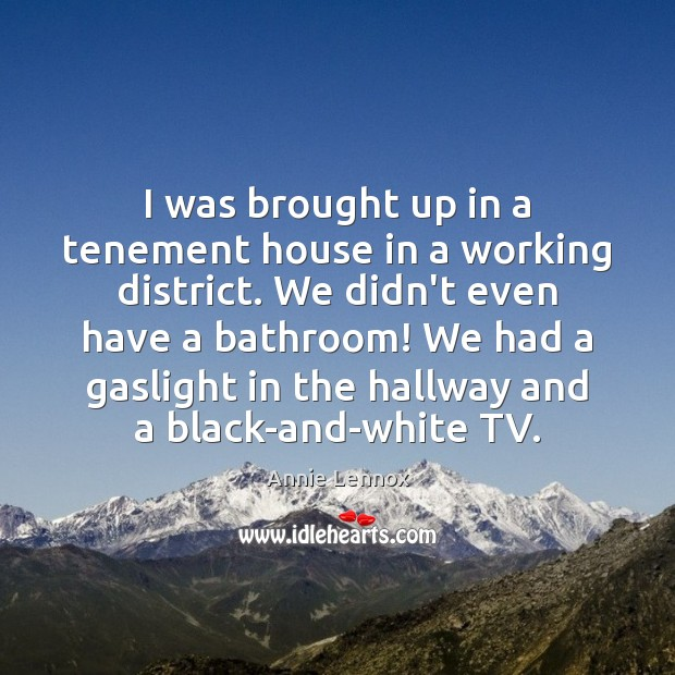 Image, I was brought up in a tenement house in a working district.