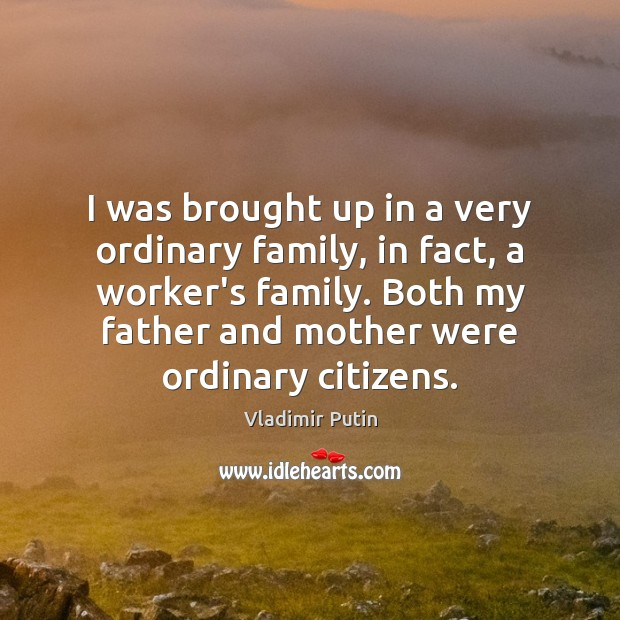 I was brought up in a very ordinary family, in fact, a Vladimir Putin Picture Quote