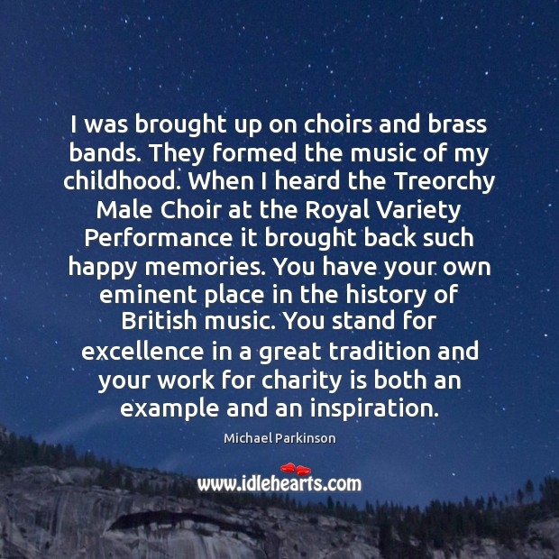 I was brought up on choirs and brass bands. They formed the Charity Quotes Image