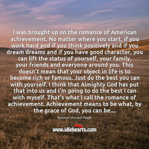 I was brought up on the romance of American achievement. No matter Good Character Quotes Image