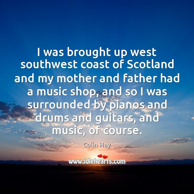 Image, I was brought up west southwest coast of Scotland and my mother
