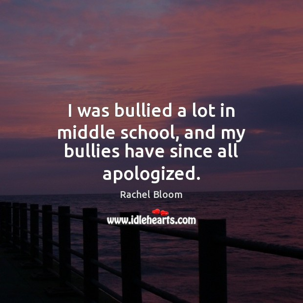 Image, I was bullied a lot in middle school, and my bullies have since all apologized.