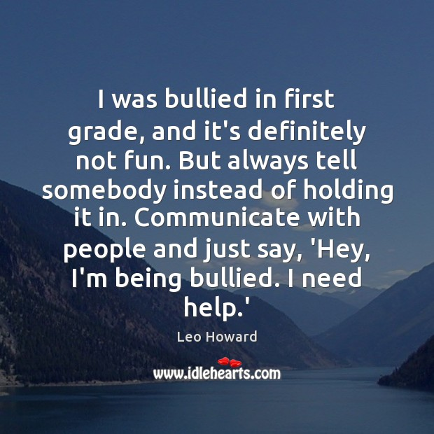 I was bullied in first grade, and it's definitely not fun. But Image