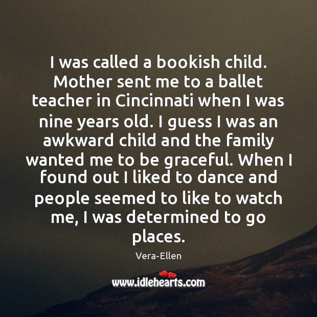 Image, I was called a bookish child. Mother sent me to a ballet