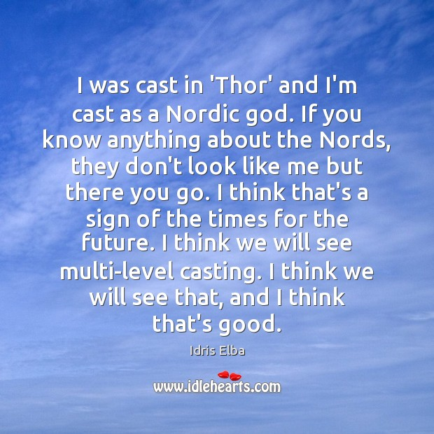 I was cast in 'Thor' and I'm cast as a Nordic God. Image