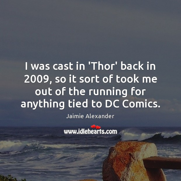 I was cast in 'Thor' back in 2009, so it sort of took Image