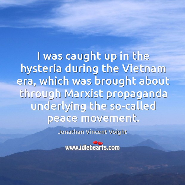 Image, I was caught up in the hysteria during the vietnam era, which was brought about