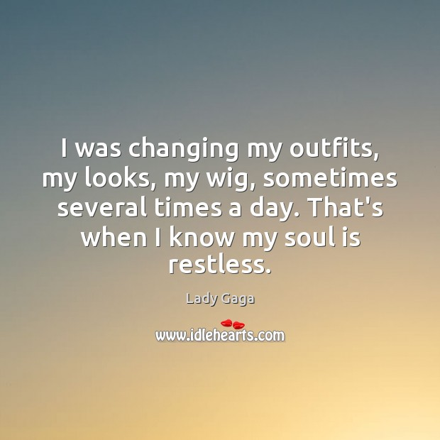 I was changing my outfits, my looks, my wig, sometimes several times Lady Gaga Picture Quote