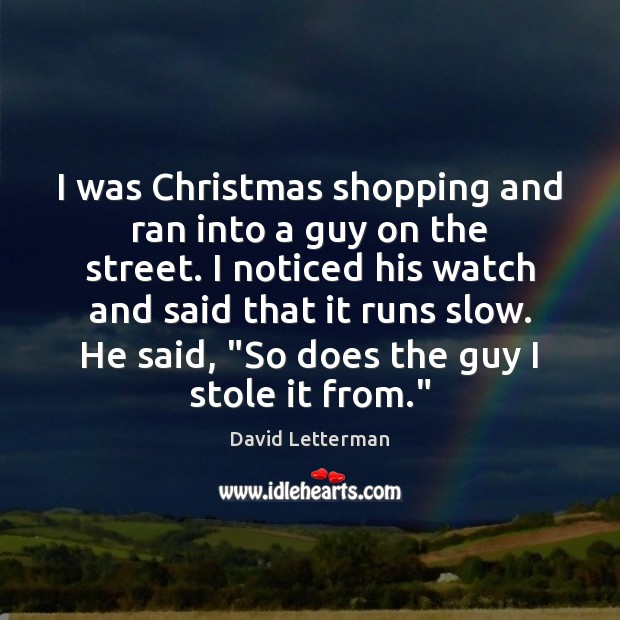 I was Christmas shopping and ran into a guy on the street. Image
