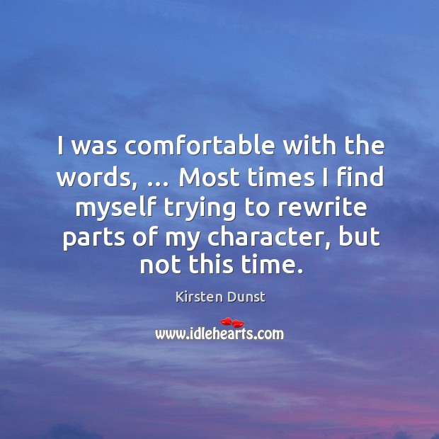 I was comfortable with the words, … most times I find myself trying to rewrite parts of my character.. Image
