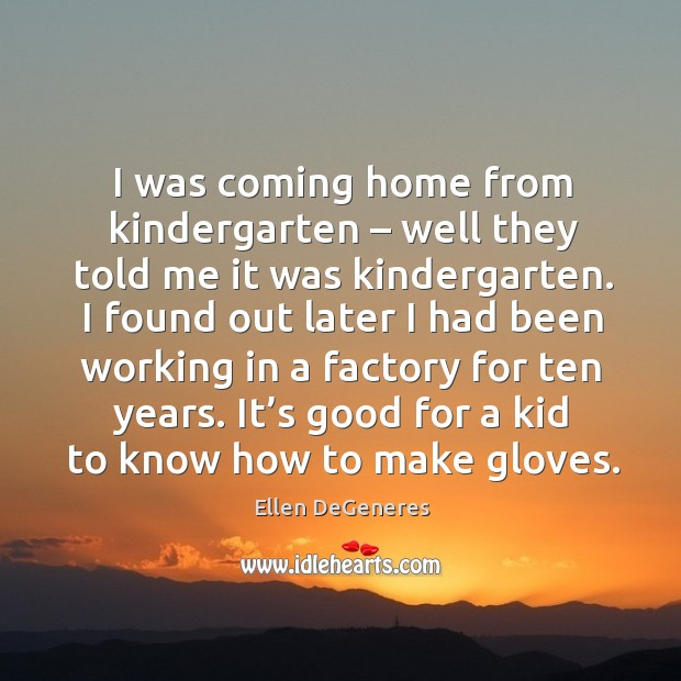 Image about I was coming home from kindergarten – well they told me it was kindergarten.