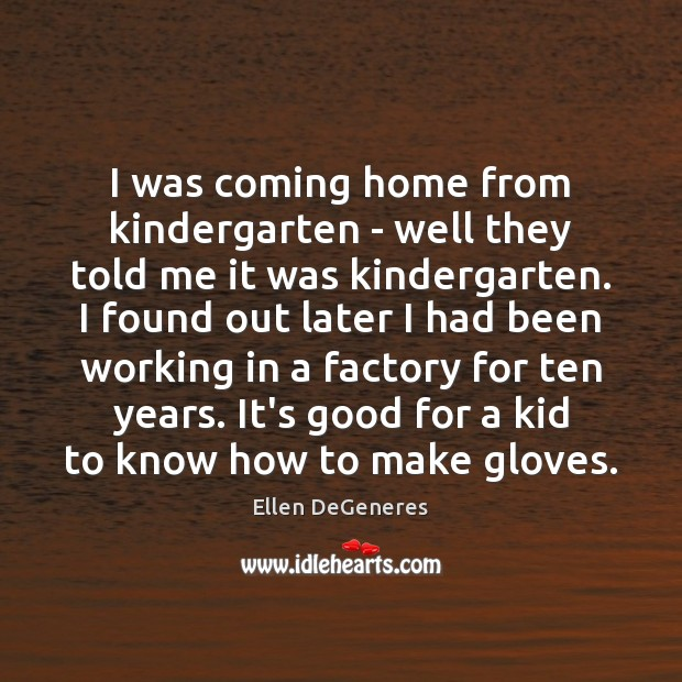 I was coming home from kindergarten – well they told me it Image