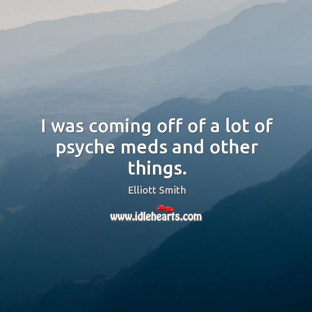 I was coming off of a lot of psyche meds and other things. Image