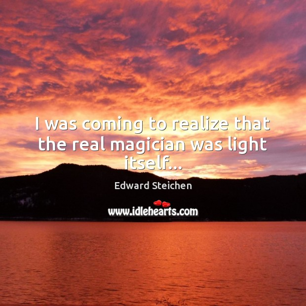 I was coming to realize that the real magician was light itself… Image