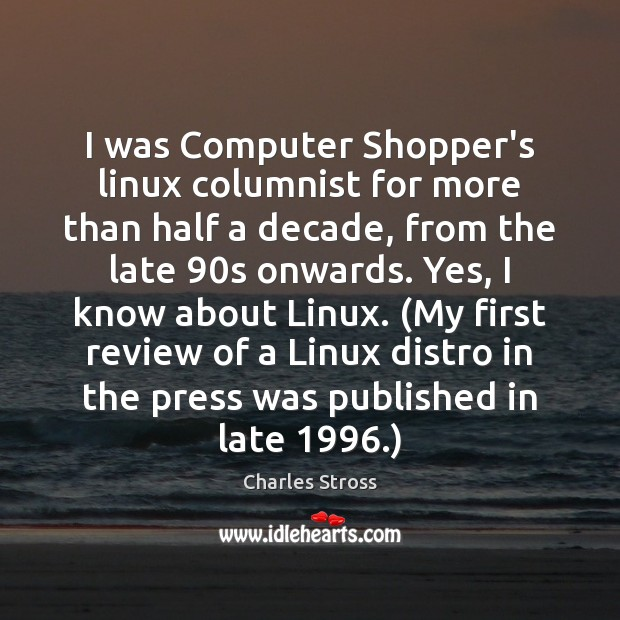 I was Computer Shopper's linux columnist for more than half a decade, Image