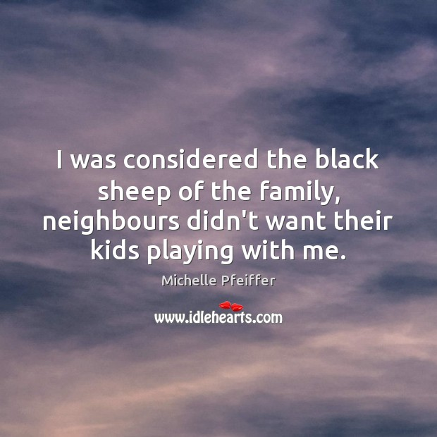 I was considered the black sheep of the family, neighbours didn't want Image