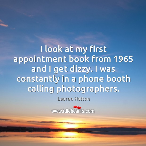 I was constantly in a phone booth calling photographers. Lauren Hutton Picture Quote
