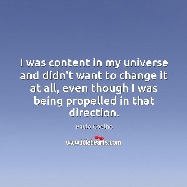 I was content in my universe and didn't want to change it Image