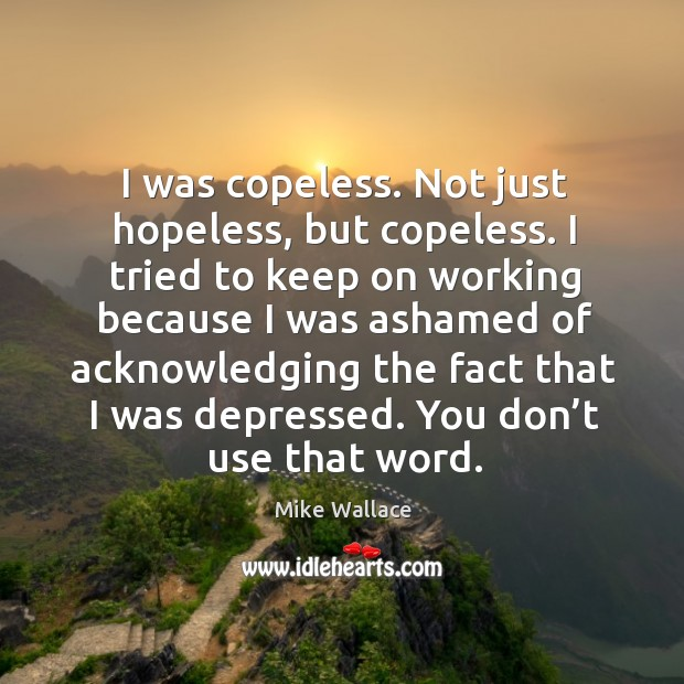 Image, I was copeless. Not just hopeless, but copeless.